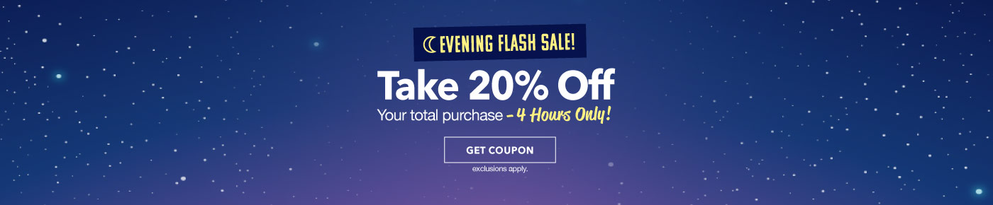 Evening Flash Sale - 20% Off Your Total Order up to $45 spent