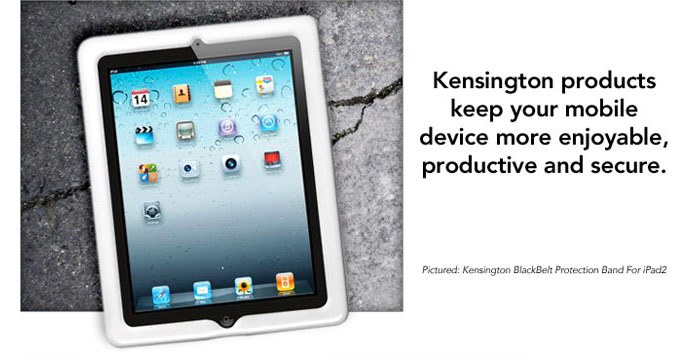 Kensington products keep your mobile device more enjoyable, productive and secure.
