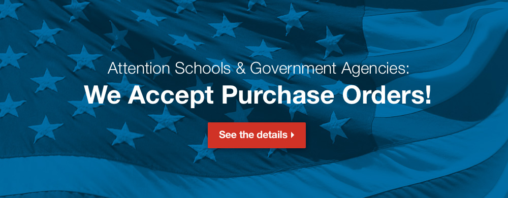 Attn Schools and Government Agencies: We Accept PO's - See Details.