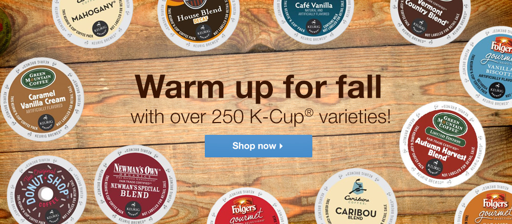 Warm Up for Fall - 250 Varieties of K-Cups - Shop Now