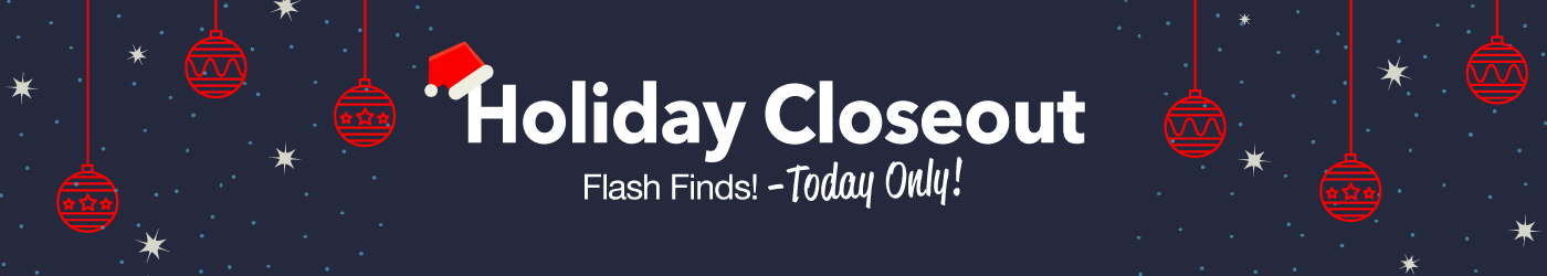 Holiday Closeout Flash Deals