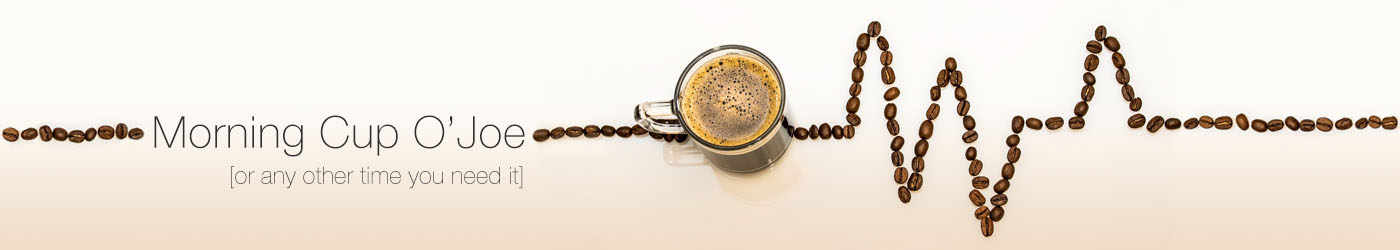 Morning Cup O' Joe